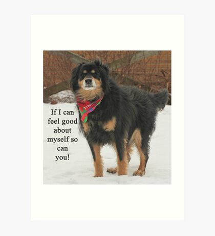 If I can feel good about myself so can you. Art Print