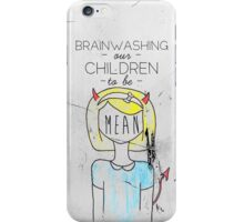 Brainwashing our children to be mean iPhone Case/Skin
