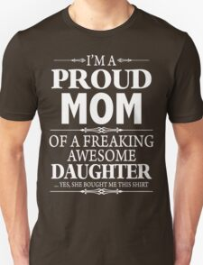 I'm A Proud Mom Of A Freaking Awesome Daughter T-Shirt