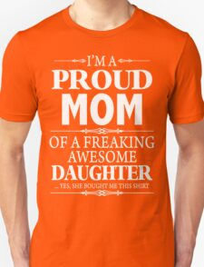 I'm A Proud Mom Of A Freaking Awesome Daughter Unisex T-Shirt