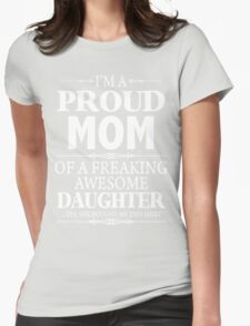 I'm A Proud Mom Of A Freaking Awesome Daughter Womens Fitted T-Shirt