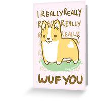 Corgi Valentine -I REALLY WUF YOU- Greeting Card
