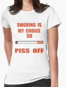 Smoking is my choice Womens Fitted T-Shirt