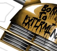 Born to Exterminate! Sticker