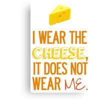 I Wear the Cheese. Canvas Print