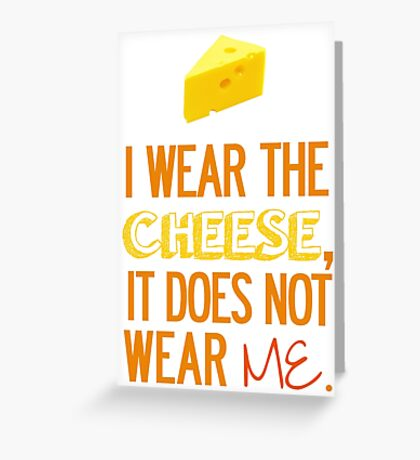 I Wear the Cheese. Greeting Card