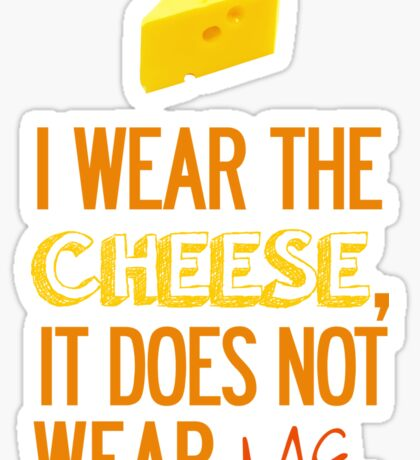 I Wear the Cheese. Sticker