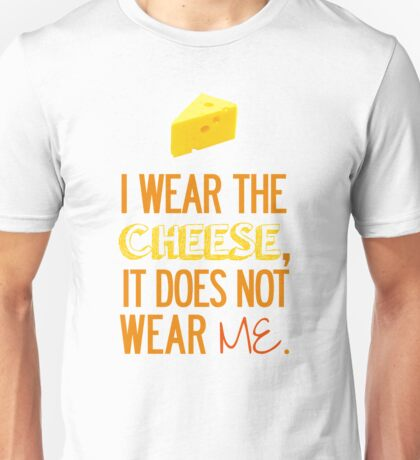 I Wear the Cheese. Unisex T-Shirt