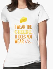I Wear the Cheese. Womens Fitted T-Shirt