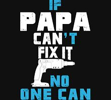If Papa Can't Fix It No One Can - Tshirts & Accessories T-Shirt