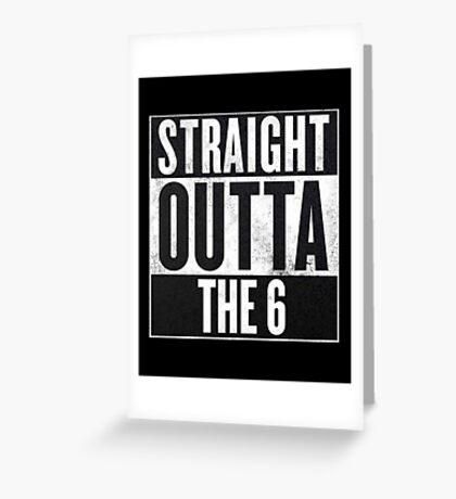 Straight Outta The 6 - Drake Toronto Greeting Card