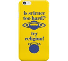 If you think that science is too hard, try religion. iPhone Case/Skin