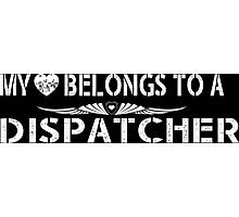 My Love Belongs To A Dispatcher - Tshirts & Accessories Photographic Print