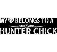 My Love Belongs To A Hunter Chick - Tshirts & Accessories Photographic Print