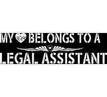 My Love Belongs To A Legal Assistant - Tshirts & Accessories Photographic Print