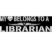 My Love Belongs To A Librarian - Tshirts & Accessories Photographic Print