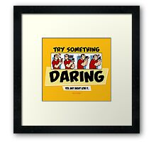 Try Something Daring... You Just Might Love It. Framed Print