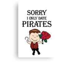 I only date Pirates! Canvas Print