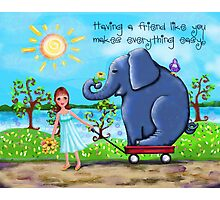 It's Easy With a Friend Like You! Photographic Print