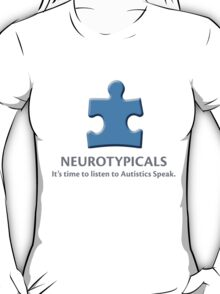 Neurotypicals -  It's time to listen to Autistics Speak. T-Shirt