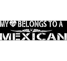 My Love Belongs To A Mexican - Tshirts & Accessories Photographic Print
