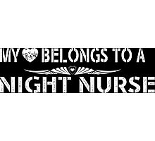 My Love Belongs To A Night Nurse - Tshirts & Accessories Photographic Print