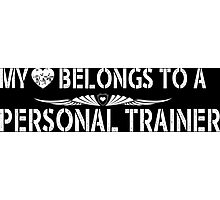 My Love Belongs To A Personal Trainer - Tshirts & Accessories Photographic Print
