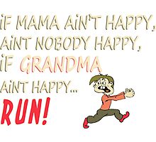 If Mama Ain't Happy, Aint Nobody Happy, If Grandma Aint Happy Run - Tshirts & Accessories Photographic Print