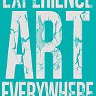 Experience Art Everywhere by Chris Carruthers