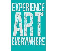 Experience Art Everywhere Photographic Print