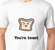 You're Toast Unisex T-Shirt