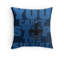You Can't Stop the Signal Throw Pillow
