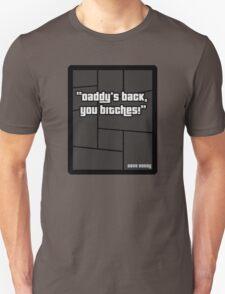 "GTA 4 ""Daddys Back you Bitches..!"" - T Shirt T-Shirt"