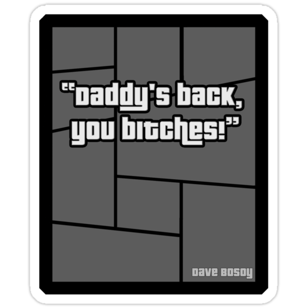 """GTA 4 """"Daddys Back you Bitches..!"""" - T Shirt by PixelRider"""