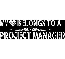 My Love Belongs To A Project Manager - Tshirts & Accessories Photographic Print
