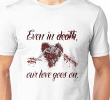 Even In Death Our Love Goes On Unisex T-Shirt
