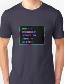What A Horrible Night To Have A Glitch Unisex T-Shirt
