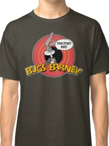 BUGS BARNEY: TRUE STORY DOC! (white outlines) Classic T-Shirt