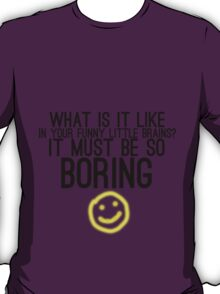 It Must Be So Boring T-Shirt
