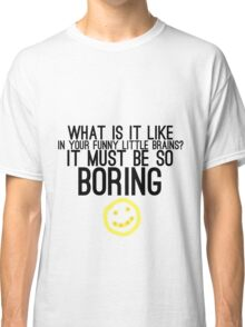 It Must Be So Boring Classic T-Shirt