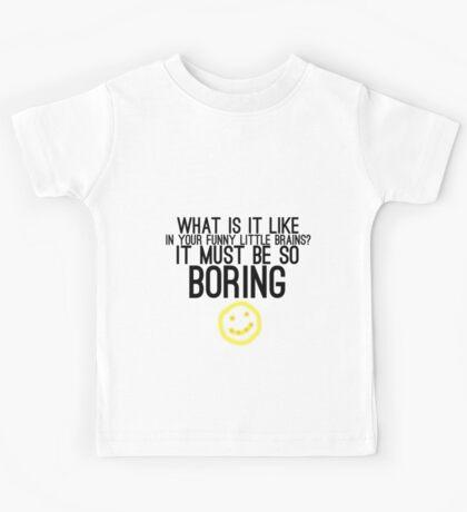 It Must Be So Boring Kids Tee