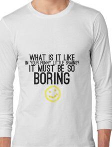 It Must Be So Boring Long Sleeve T-Shirt