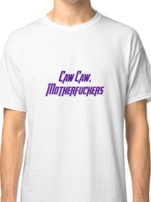 Caw Caw, Motherfuckers Classic T-Shirt
