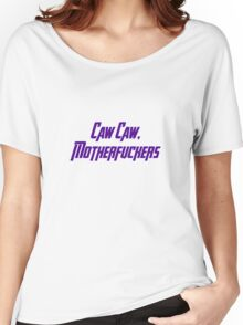Caw Caw, Motherfuckers Women's Relaxed Fit T-Shirt