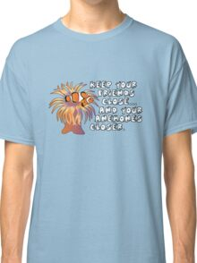 Keep your friends close, and your anemones closer Classic T-Shirt