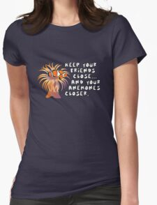 Keep your friends close, and your anemones closer Womens Fitted T-Shirt
