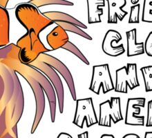 Keep your friends close, and your anemones closer Sticker
