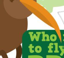 Who needs to FLY Bro? Non flying kiwi bird Sticker