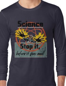 Science Must Be Stopped!!! Long Sleeve T-Shirt