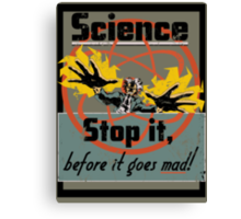Science Must Be Stopped!!! Canvas Print